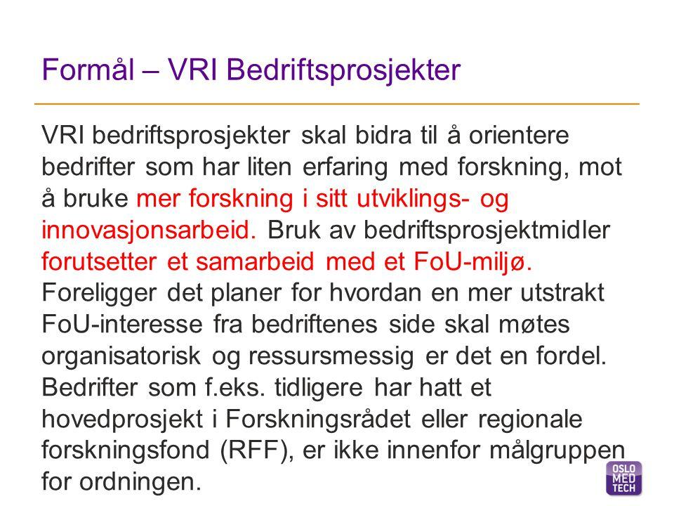 Annonserings- og tildelingsrutine vår 2015 - II 4.Bedrift etablerer kontakt med FoU-miljø, eller får hjelp av Oslo Medtech til å koble til FoU-partner; avsjekk om grunnlag for forprosjekt i hht kriteriene til NFR/VRI 5.Etablering av forprosjektsøknad i hht mal; inntil 200 000 NOK per søknad (utgjør 50% av prosjektkostnadene).
