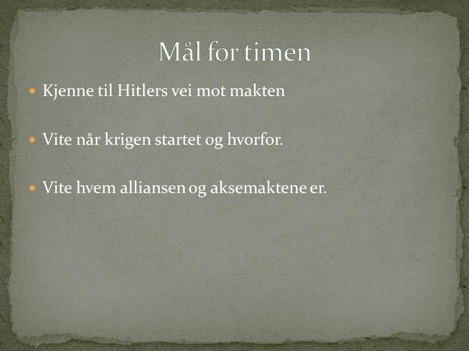 Kjenne til Hitlers vei mot makten Vite når krigen startet og hvorfor. Vite hvem alliansen og aksemaktene er.