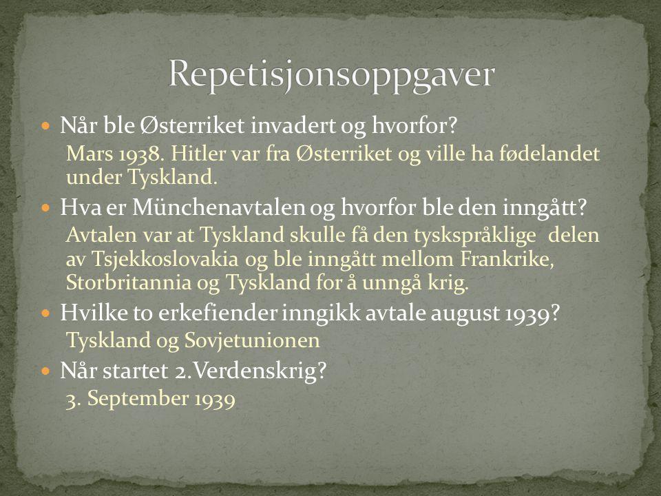 Når ble Østerriket invadert og hvorfor? Mars 1938. Hitler var fra Østerriket og ville ha fødelandet under Tyskland. Hva er Münchenavtalen og hvorfor b