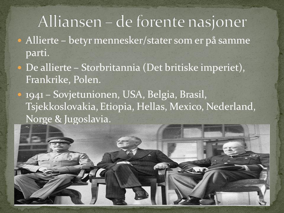 Allierte – betyr mennesker/stater som er på samme parti. De allierte – Storbritannia (Det britiske imperiet), Frankrike, Polen. 1941 – Sovjetunionen,