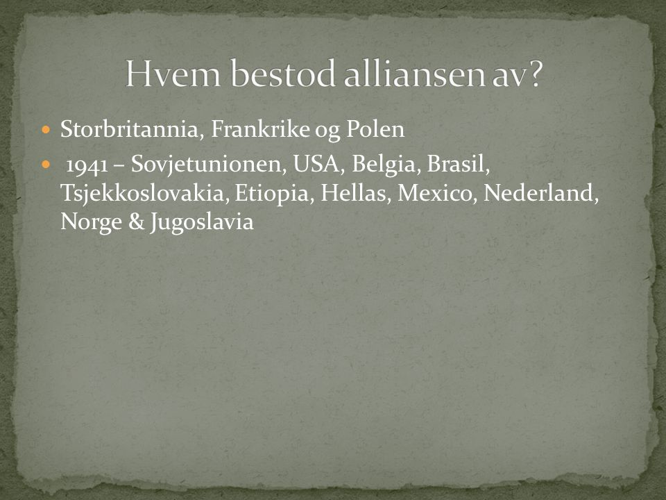 Storbritannia, Frankrike og Polen 1941 – Sovjetunionen, USA, Belgia, Brasil, Tsjekkoslovakia, Etiopia, Hellas, Mexico, Nederland, Norge & Jugoslavia