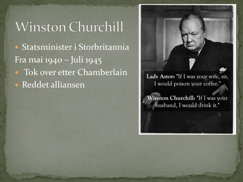 Statsminister i Storbritannia Fra mai 1940 – Juli 1945 Tok over etter Chamberlain Reddet alliansen