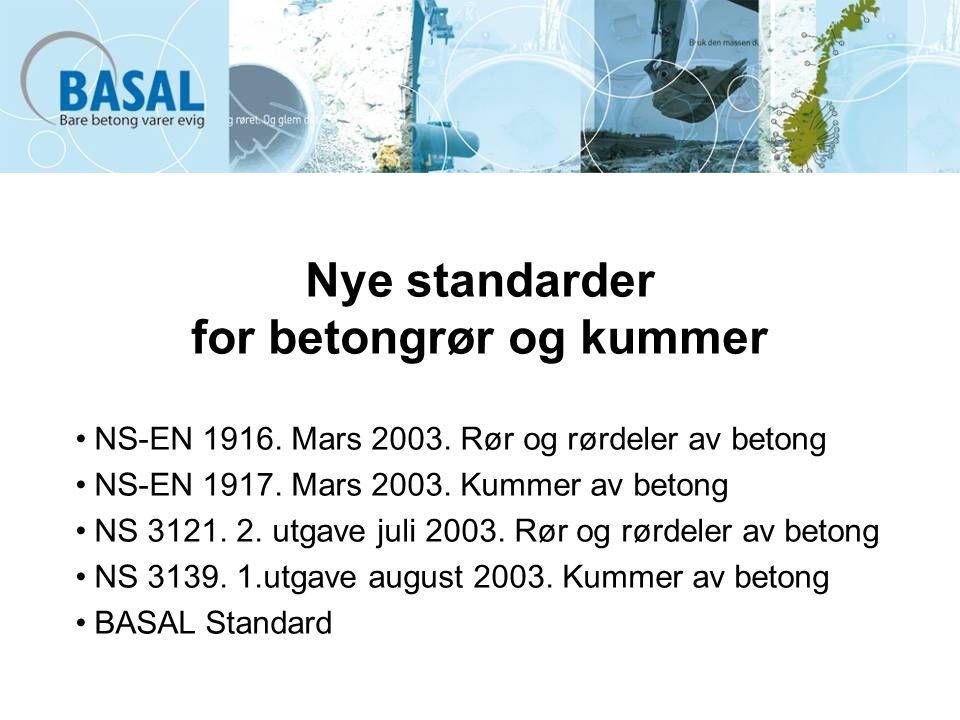 Nye standarder for betongrør og kummer NS-EN 1916. Mars 2003. Rør og rørdeler av betong NS-EN 1917. Mars 2003. Kummer av betong NS 3121. 2. utgave jul