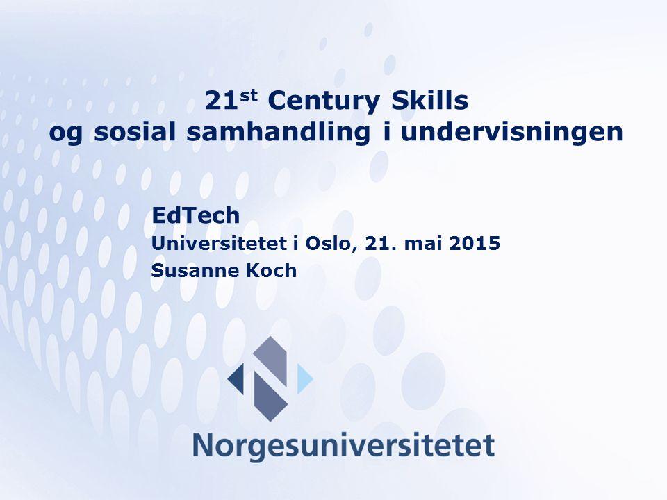 21 st Century Skills og sosial samhandling i undervisningen EdTech Universitetet i Oslo, 21.