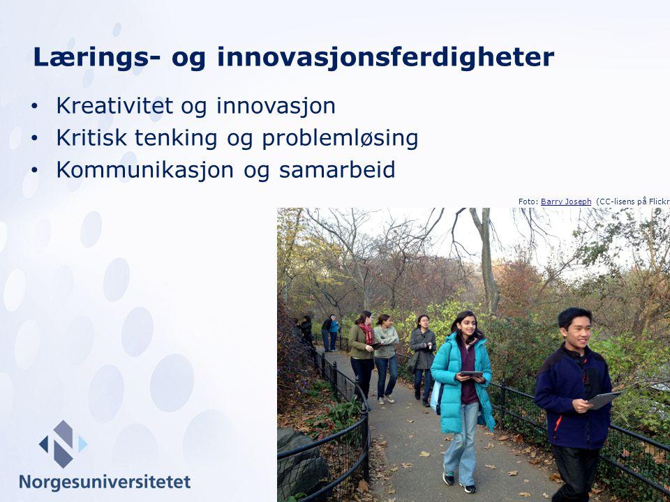 Kreativitet og innovasjon Kritisk tenking og problemløsing Kommunikasjon og samarbeid Lærings- og innovasjonsferdigheter Foto: Barry Joseph (CC-lisens på Flickr)Barry Joseph