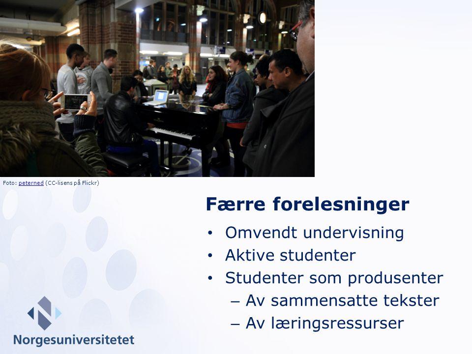 Omvendt undervisning Aktive studenter Studenter som produsenter – Av sammensatte tekster – Av læringsressurser Færre forelesninger Foto: peterned (CC-lisens på Flickr)peterned