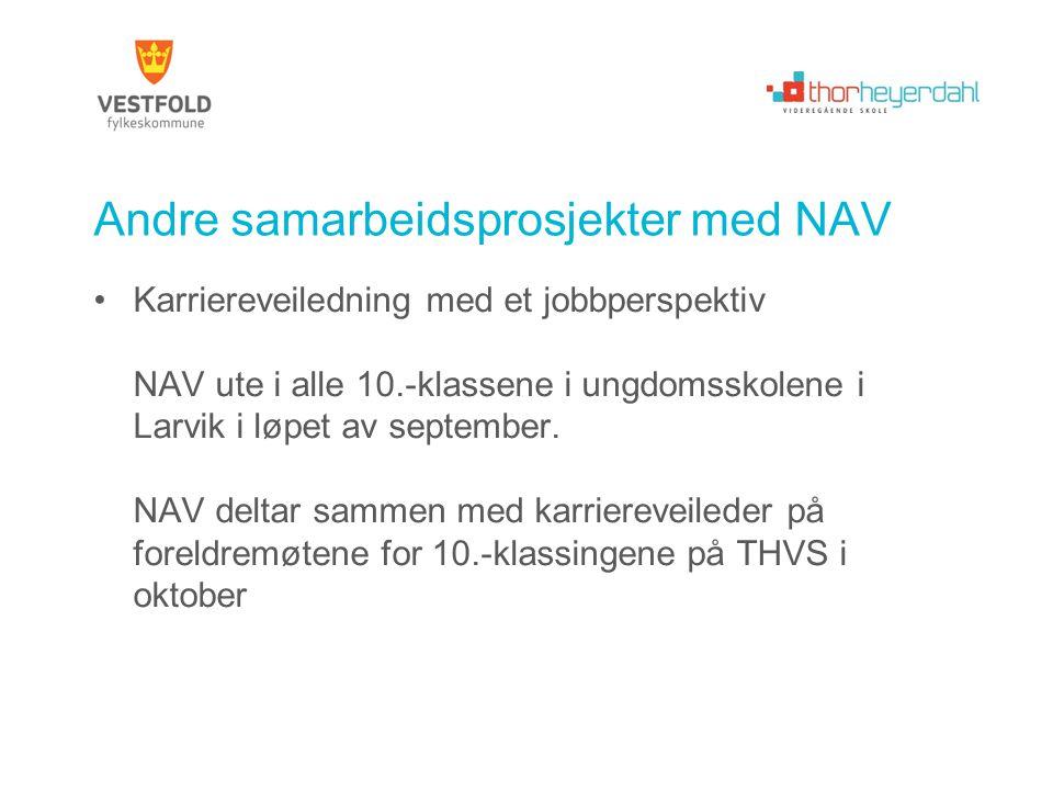 Andre samarbeidsprosjekter med NAV Karriereveiledning med et jobbperspektiv NAV ute i alle 10.-klassene i ungdomsskolene i Larvik i løpet av september