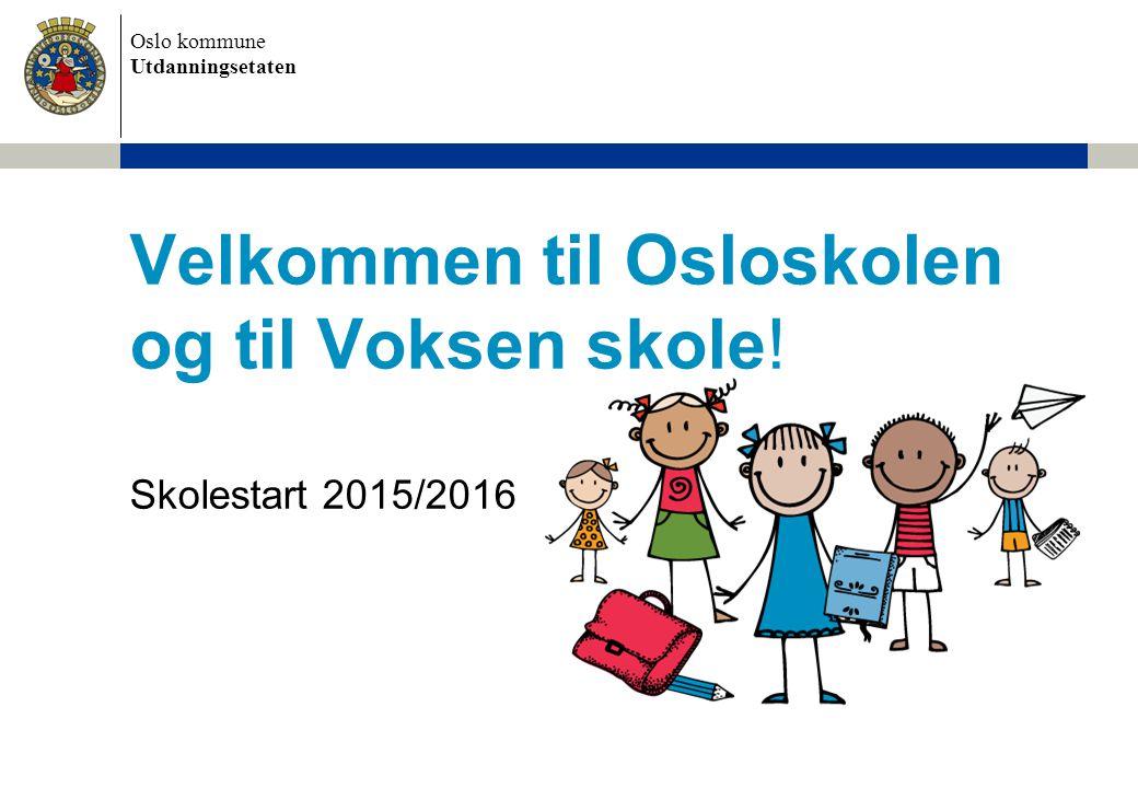Oslo kommune Utdanningsetaten Velkommen til Osloskolen og til Voksen skole! Skolestart 2015/2016