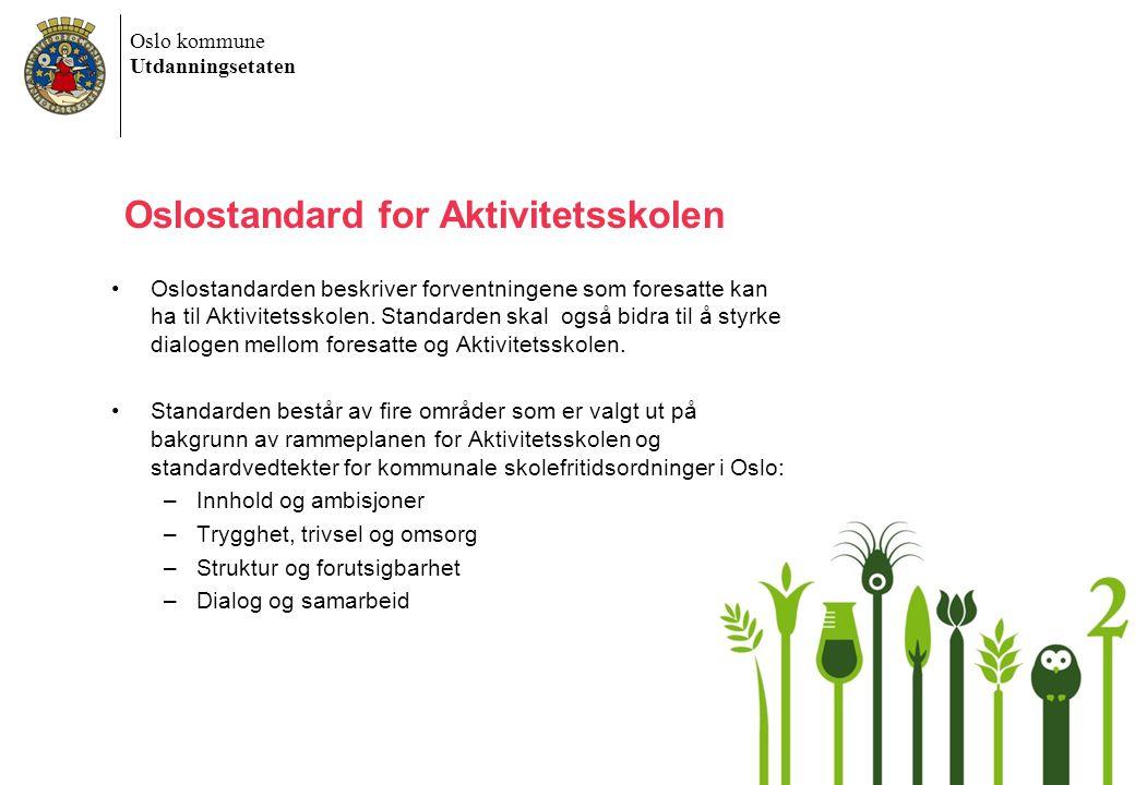 Oslo kommune Utdanningsetaten Oslostandard for Aktivitetsskolen Oslostandarden beskriver forventningene som foresatte kan ha til Aktivitetsskolen.