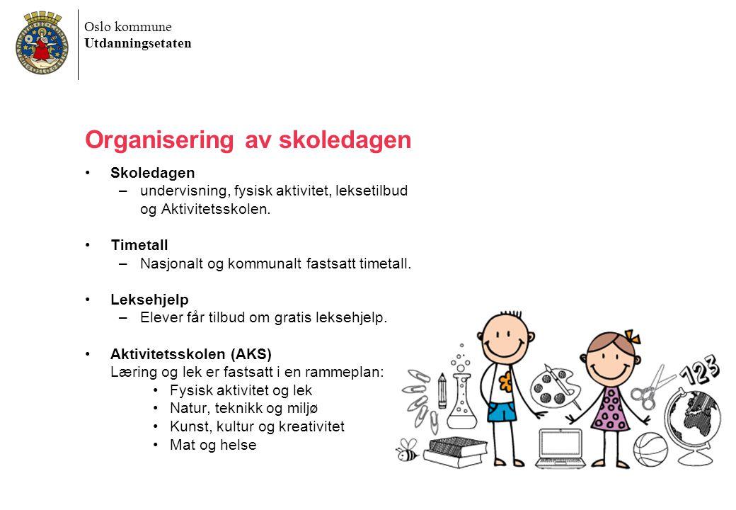 Oslo kommune Utdanningsetaten Organisering av skoledagen Skoledagen –undervisning, fysisk aktivitet, leksetilbud og Aktivitetsskolen.