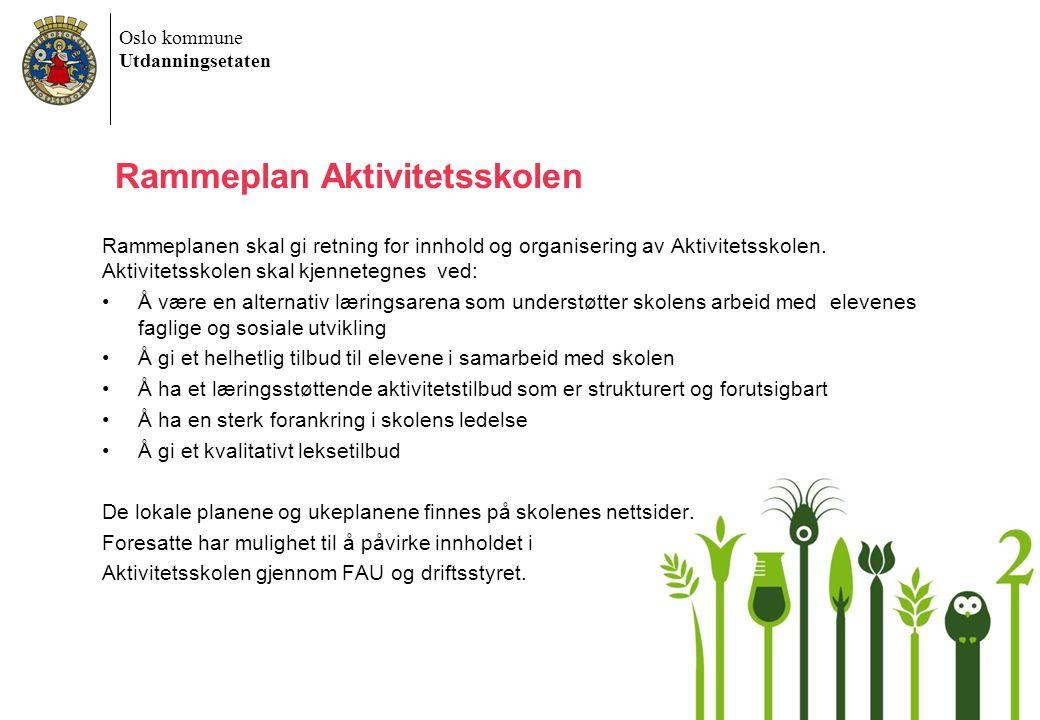 Oslo kommune Utdanningsetaten Rammeplan Aktivitetsskolen Rammeplanen skal gi retning for innhold og organisering av Aktivitetsskolen.