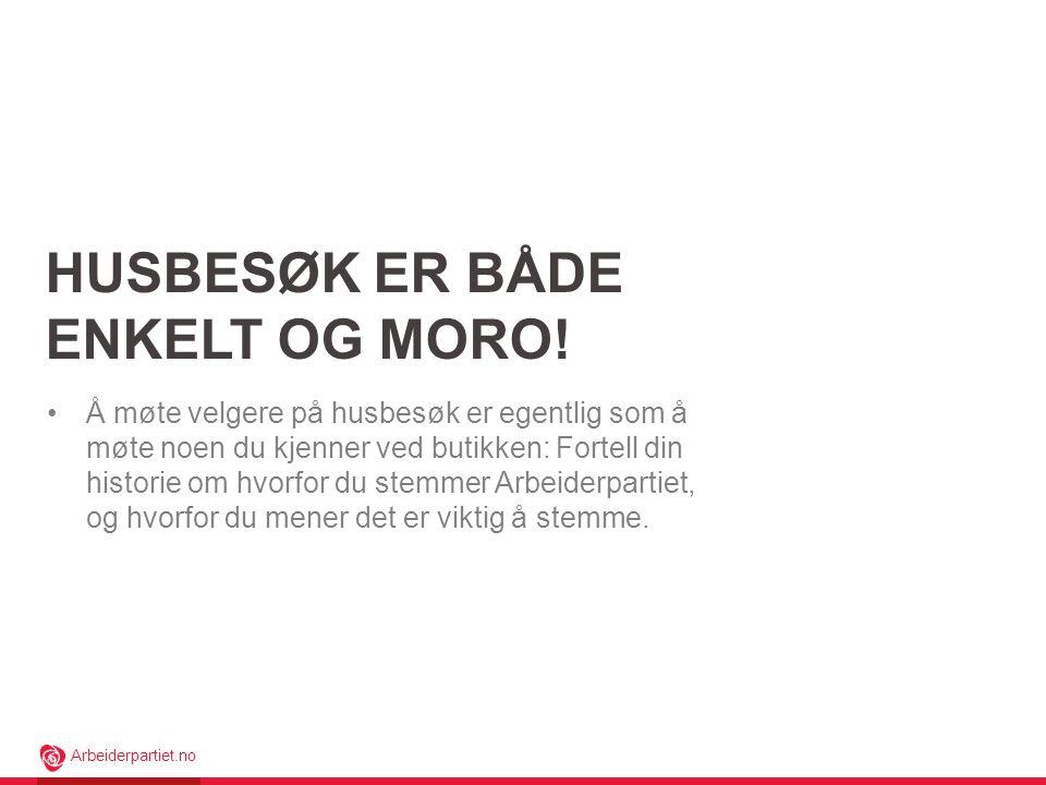 Arbeiderpartiet.no HUSBESØK ER BÅDE ENKELT OG MORO.