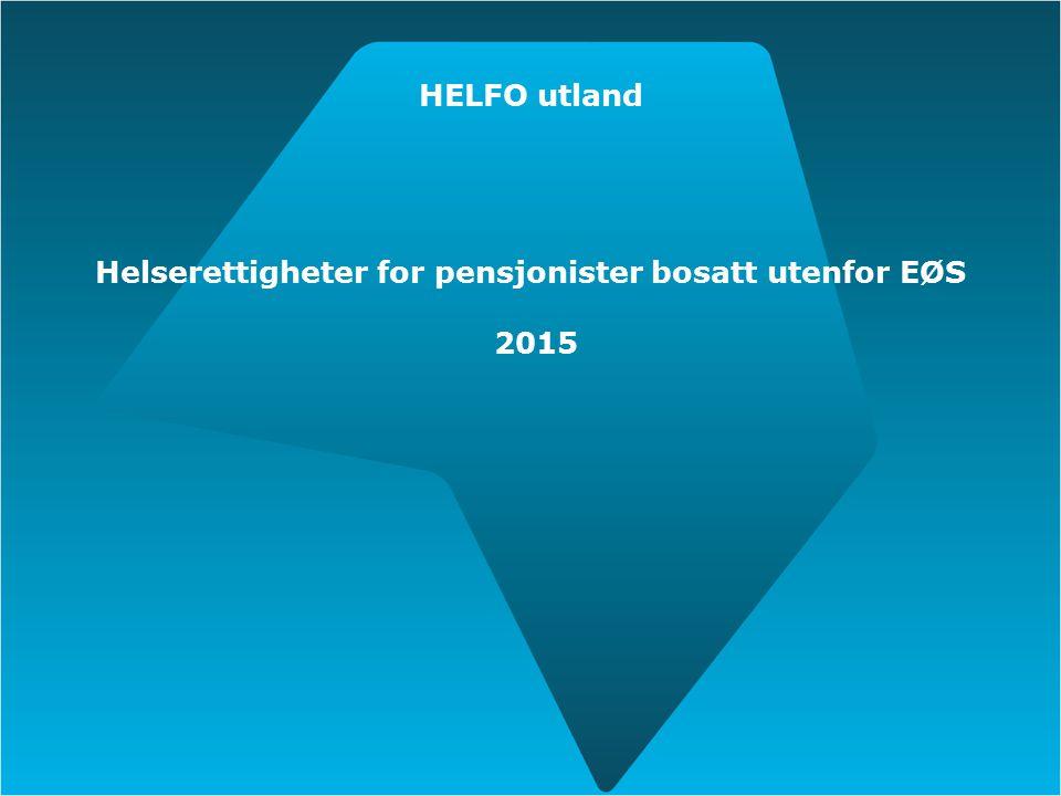 HELFO utland Helserettigheter for pensjonister bosatt utenfor EØS 2015