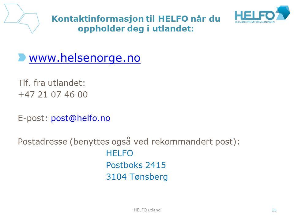 Kontaktinformasjon til HELFO når du oppholder deg i utlandet: www.helsenorge.no Tlf. fra utlandet: +47 21 07 46 00 E-post: post@helfo.nopost@helfo.no