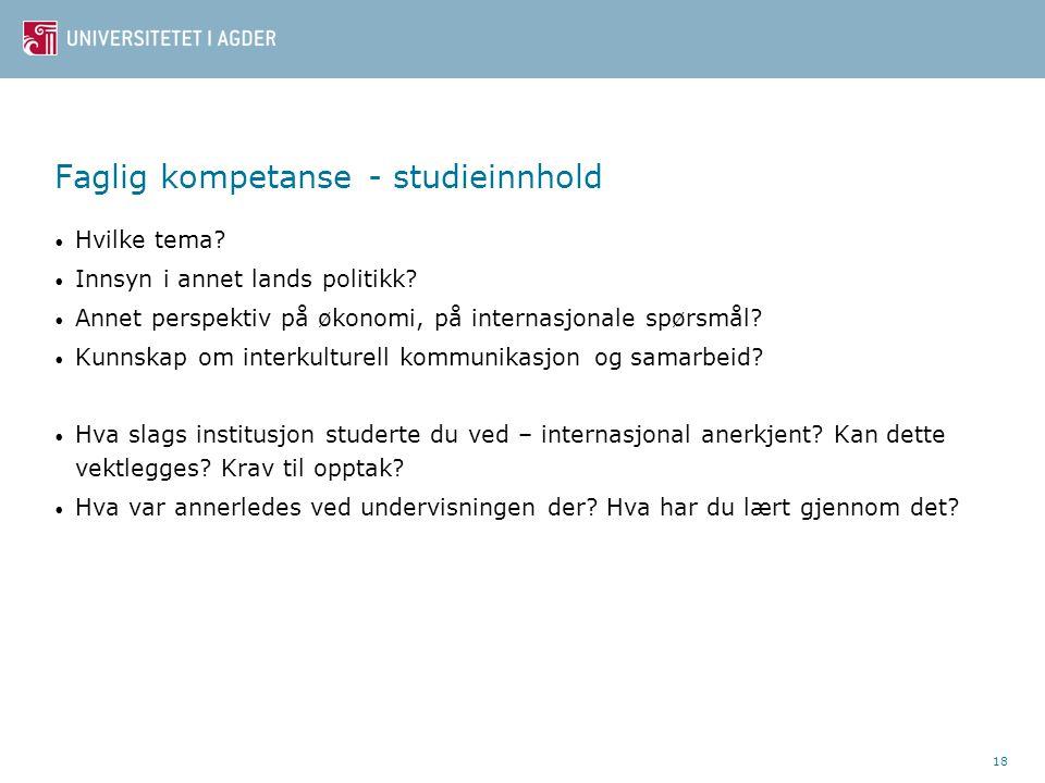 Faglig kompetanse - studieinnhold Hvilke tema? Innsyn i annet lands politikk? Annet perspektiv på økonomi, på internasjonale spørsmål? Kunnskap om int
