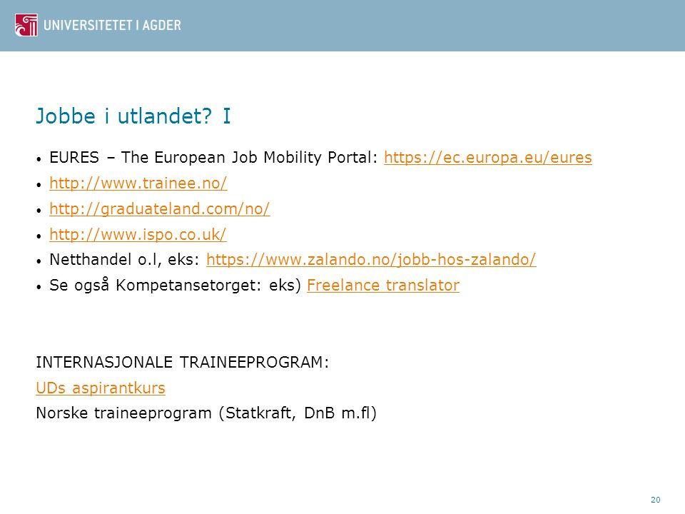 Jobbe i utlandet? I EURES – The European Job Mobility Portal: https://ec.europa.eu/eureshttps://ec.europa.eu/eures http://www.trainee.no/ http://gradu