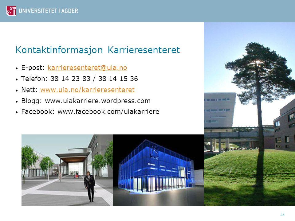 23 Kontaktinformasjon Karrieresenteret E-post: karrieresenteret@uia.nokarrieresenteret@uia.no Telefon: 38 14 23 83 / 38 14 15 36 Nett: www.uia.no/karr