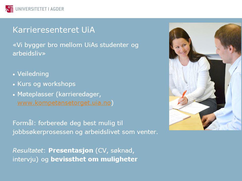 Karrieresenteret UiA «Vi bygger bro mellom UiAs studenter og arbeidsliv» Veiledning Kurs og workshops Møteplasser (karrieredager, www.kompetansetorget