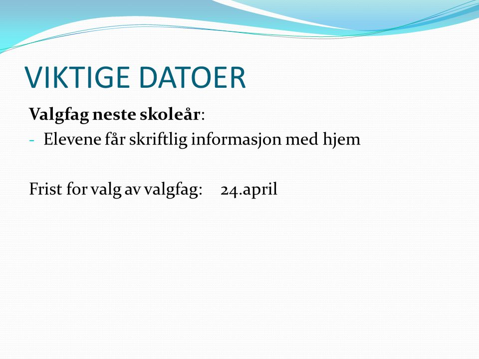VIKTIGE DATOER Valgfag neste skoleår: - Elevene får skriftlig informasjon med hjem Frist for valg av valgfag:24.april