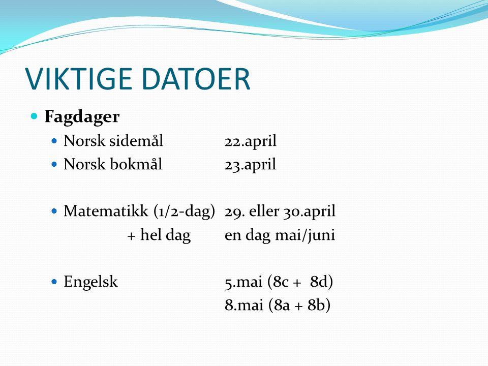 VIKTIGE DATOER Fagdager Norsk sidemål 22.april Norsk bokmål23.april Matematikk (1/2-dag)29. eller 30.april + hel dagen dag mai/juni Engelsk5.mai (8c +