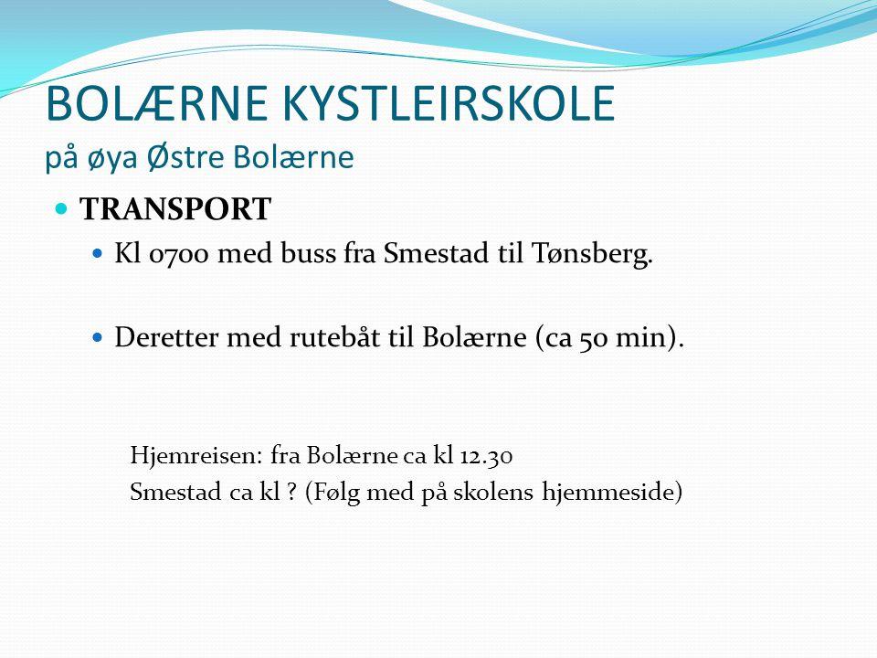 BOLÆRNE KYSTLEIRSKOLE på øya Østre Bolærne TRANSPORT Kl 0700 med buss fra Smestad til Tønsberg. Deretter med rutebåt til Bolærne (ca 50 min). Hjemreis