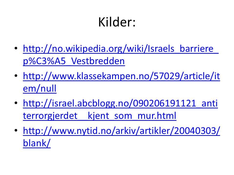 Kilder: http://no.wikipedia.org/wiki/Israels_barriere_ p%C3%A5_Vestbredden http://no.wikipedia.org/wiki/Israels_barriere_ p%C3%A5_Vestbredden http://www.klassekampen.no/57029/article/it em/null http://www.klassekampen.no/57029/article/it em/null http://israel.abcblogg.no/090206191121_anti terrorgjerdet__kjent_som_mur.html http://israel.abcblogg.no/090206191121_anti terrorgjerdet__kjent_som_mur.html http://www.nytid.no/arkiv/artikler/20040303/ blank/ http://www.nytid.no/arkiv/artikler/20040303/ blank/