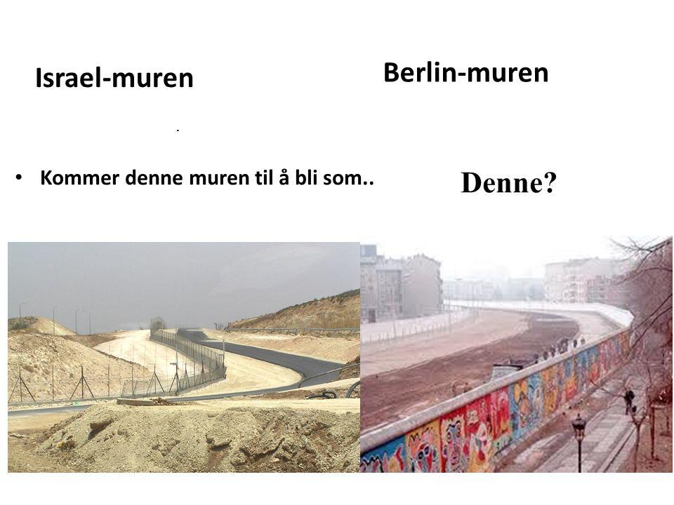 Israel-muren Kommer denne muren til å bli som.. Berlin-muren Denne?.
