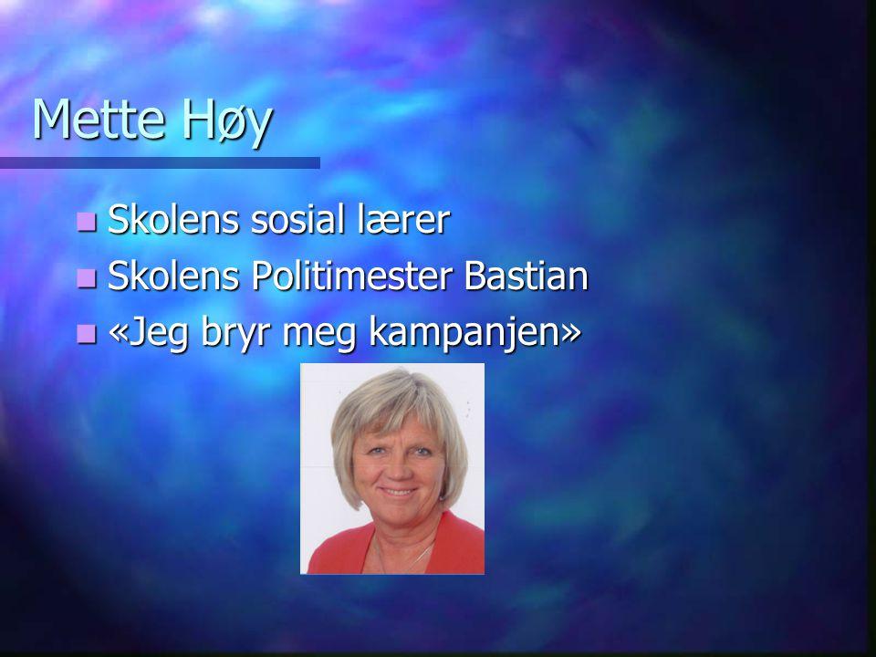 Mette Høy Skolens sosial lærer Skolens sosial lærer Skolens Politimester Bastian Skolens Politimester Bastian «Jeg bryr meg kampanjen» «Jeg bryr meg kampanjen»