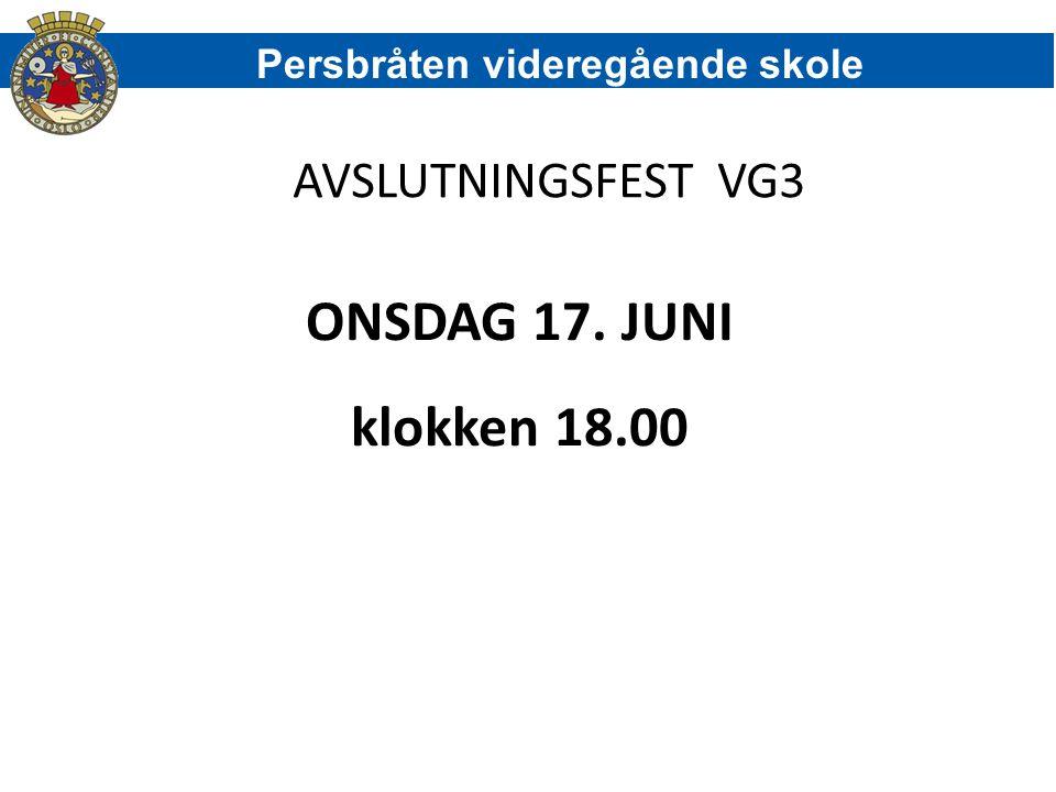 AVSLUTNINGSFEST VG3 ONSDAG 17. JUNI klokken 18.00 Persbråten videregående skole