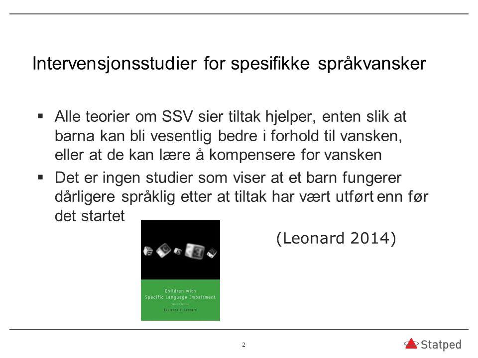 Intervensjonsstudier for spesifikke språkvansker  Alle teorier om SSV sier tiltak hjelper, enten slik at barna kan bli vesentlig bedre i forhold til