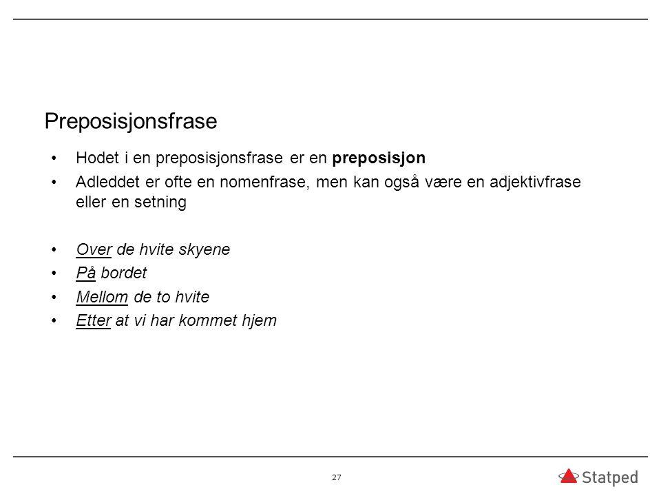 Preposisjonsfrase Hodet i en preposisjonsfrase er en preposisjon Adleddet er ofte en nomenfrase, men kan også være en adjektivfrase eller en setning O