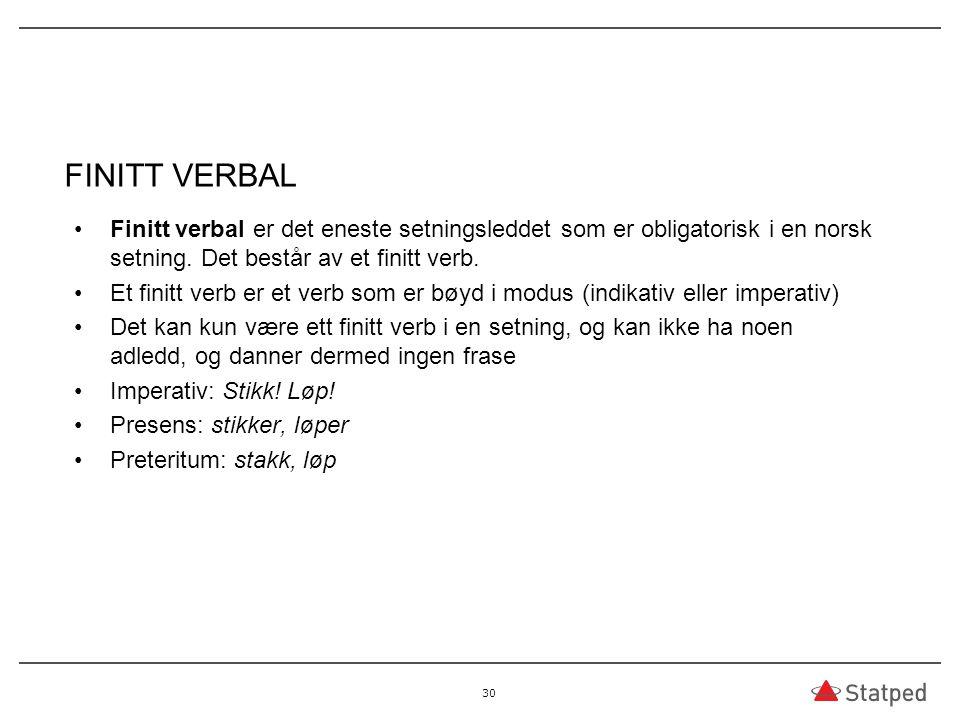 FINITT VERBAL Finitt verbal er det eneste setningsleddet som er obligatorisk i en norsk setning. Det består av et finitt verb. Et finitt verb er et ve