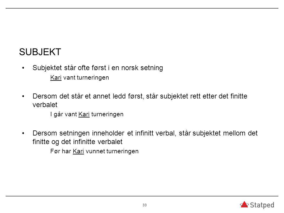 SUBJEKT Subjektet står ofte først i en norsk setning Kari vant turneringen Dersom det står et annet ledd først, står subjektet rett etter det finitte
