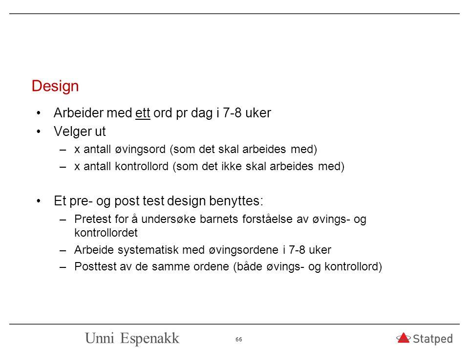 Design Arbeider med ett ord pr dag i 7-8 uker Velger ut –x antall øvingsord (som det skal arbeides med) –x antall kontrollord (som det ikke skal arbei