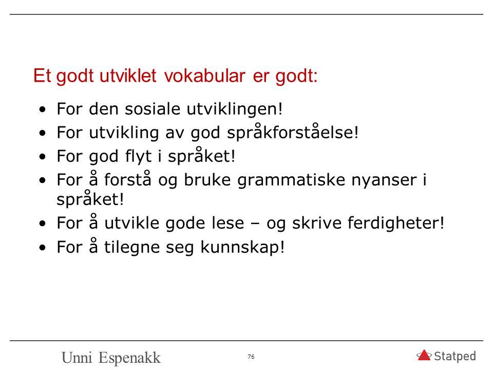 Et godt utviklet vokabular er godt: For den sosiale utviklingen! For utvikling av god språkforståelse! For god flyt i språket! For å forstå og bruke g