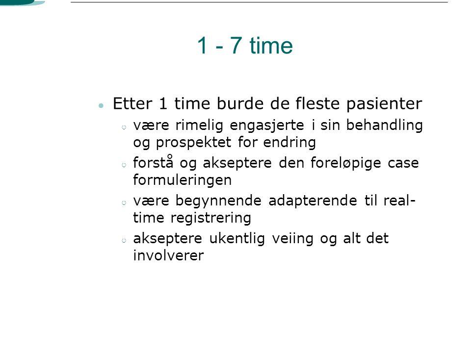 1 - 7 time ● Etter 1 time burde de fleste pasienter ○ være rimelig engasjerte i sin behandling og prospektet for endring ○ forstå og akseptere den for