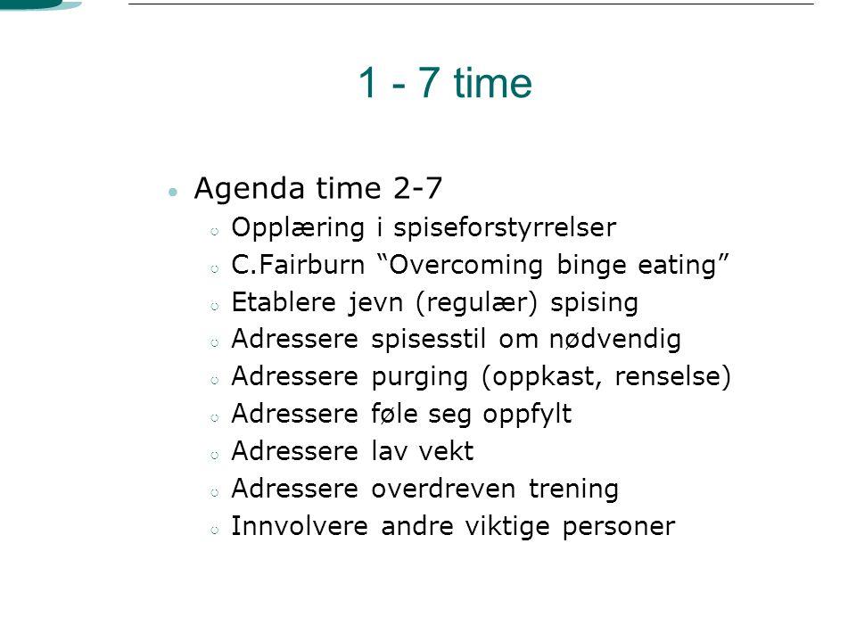 """1 - 7 time ● Agenda time 2-7 ○ Opplæring i spiseforstyrrelser ○ C.Fairburn """"Overcoming binge eating"""" ○ Etablere jevn (regulær) spising ○ Adressere spi"""