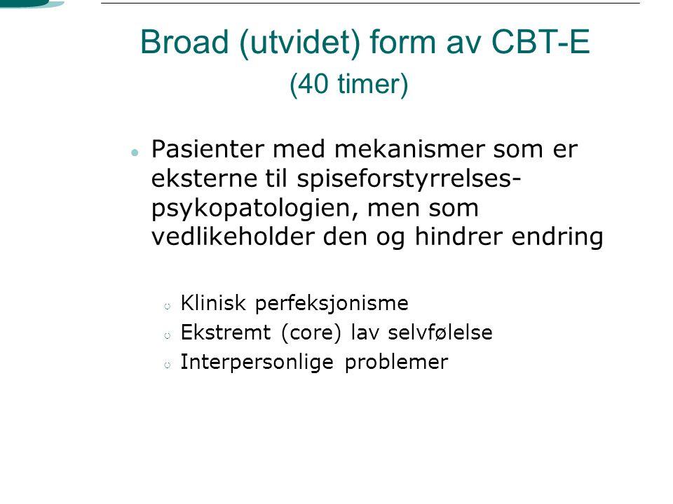 Broad (utvidet) form av CBT-E (40 timer) ● Pasienter med mekanismer som er eksterne til spiseforstyrrelses- psykopatologien, men som vedlikeholder den