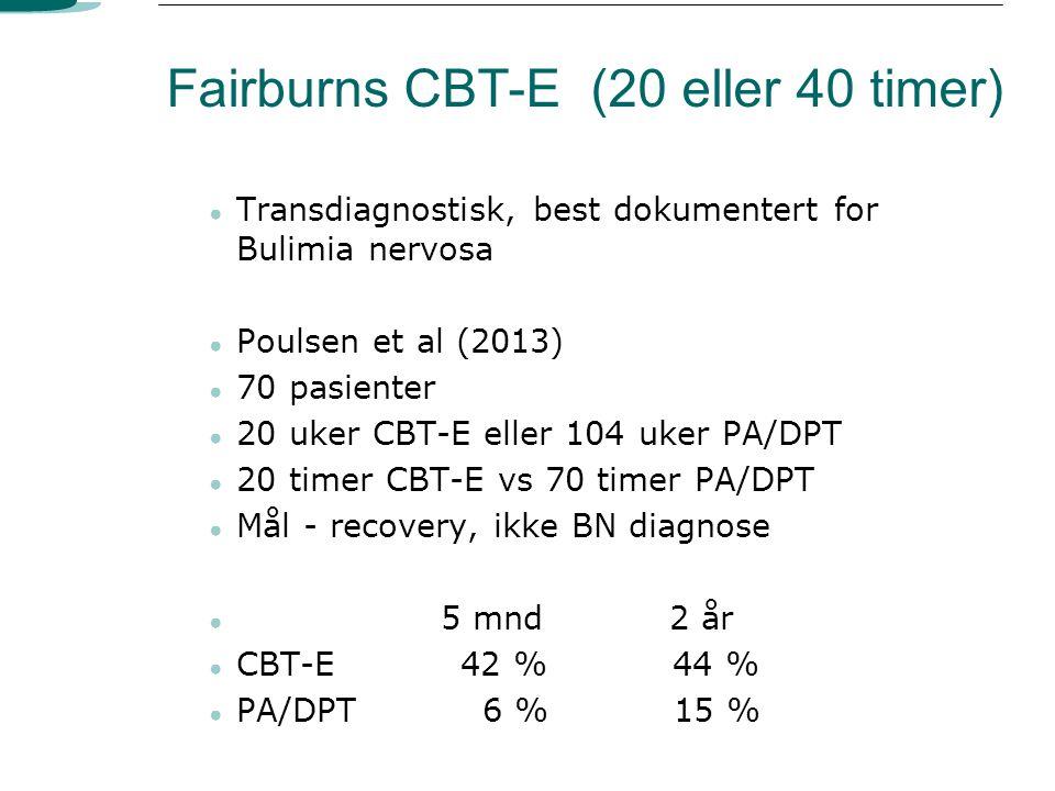 Fairburns CBT-E (20 eller 40 timer) ● Transdiagnostisk, best dokumentert for Bulimia nervosa ● Poulsen et al (2013) ● 70 pasienter ● 20 uker CBT-E ell