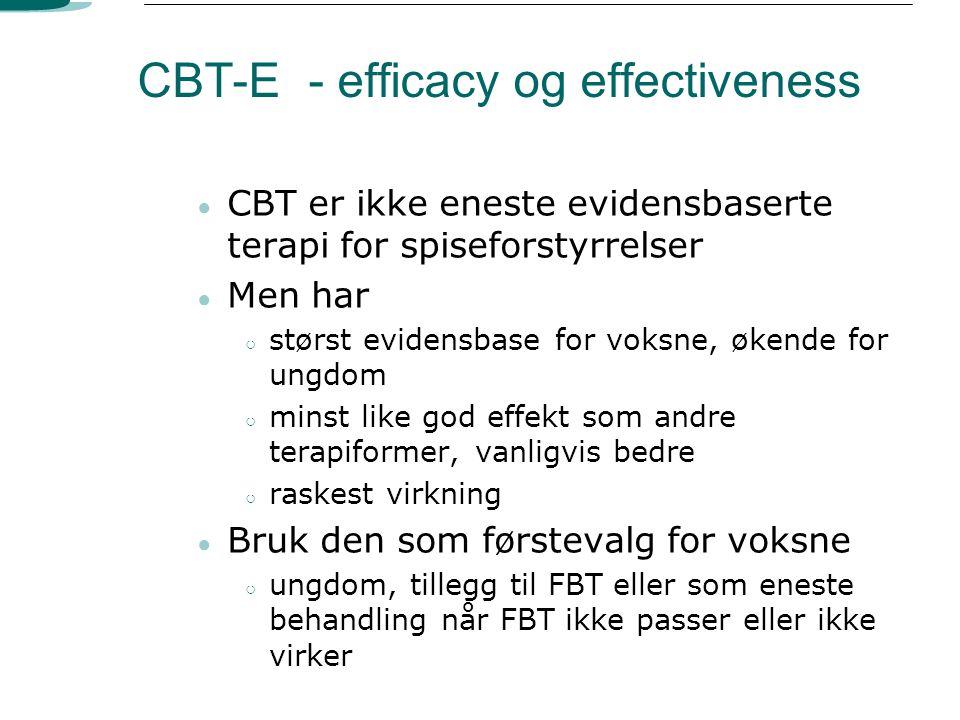 CBT-E - efficacy og effectiveness ● CBT er ikke eneste evidensbaserte terapi for spiseforstyrrelser ● Men har ○ størst evidensbase for voksne, økende