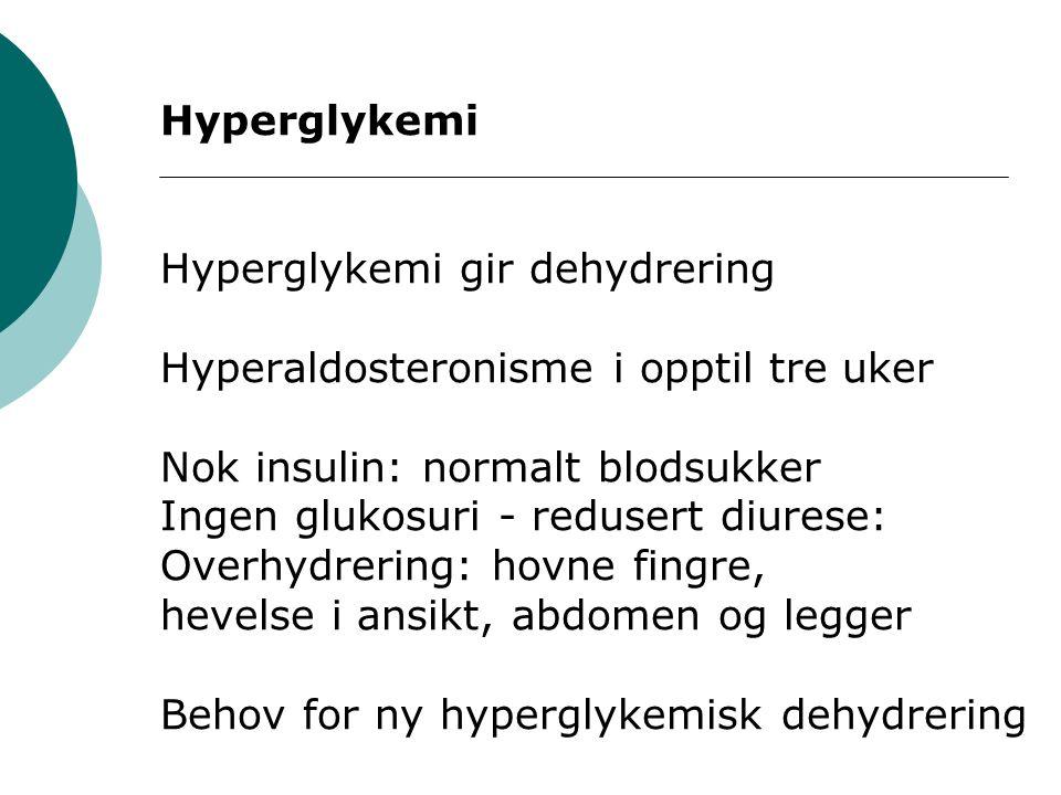 Hyperglykemi Hyperglykemi gir dehydrering Hyperaldosteronisme i opptil tre uker Nok insulin: normalt blodsukker Ingen glukosuri - redusert diurese: Ov