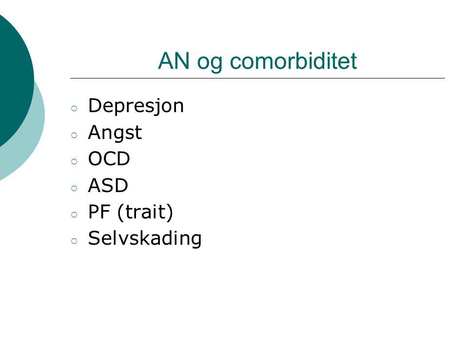 AN og comorbiditet ○ Depresjon ○ Angst ○ OCD ○ ASD ○ PF (trait) ○ Selvskading