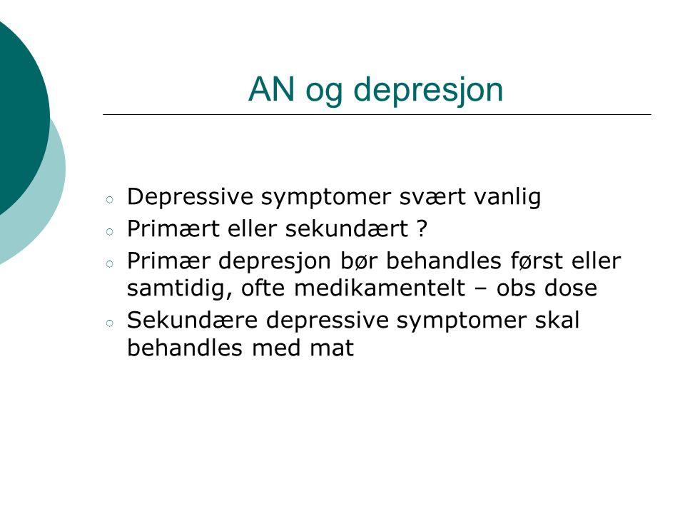 AN og depresjon ○ Depressive symptomer svært vanlig ○ Primært eller sekundært ? ○ Primær depresjon bør behandles først eller samtidig, ofte medikament