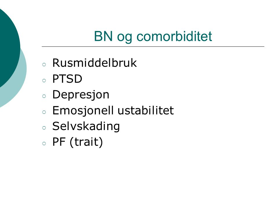 BN og comorbiditet ○ Rusmiddelbruk ○ PTSD ○ Depresjon ○ Emosjonell ustabilitet ○ Selvskading ○ PF (trait)