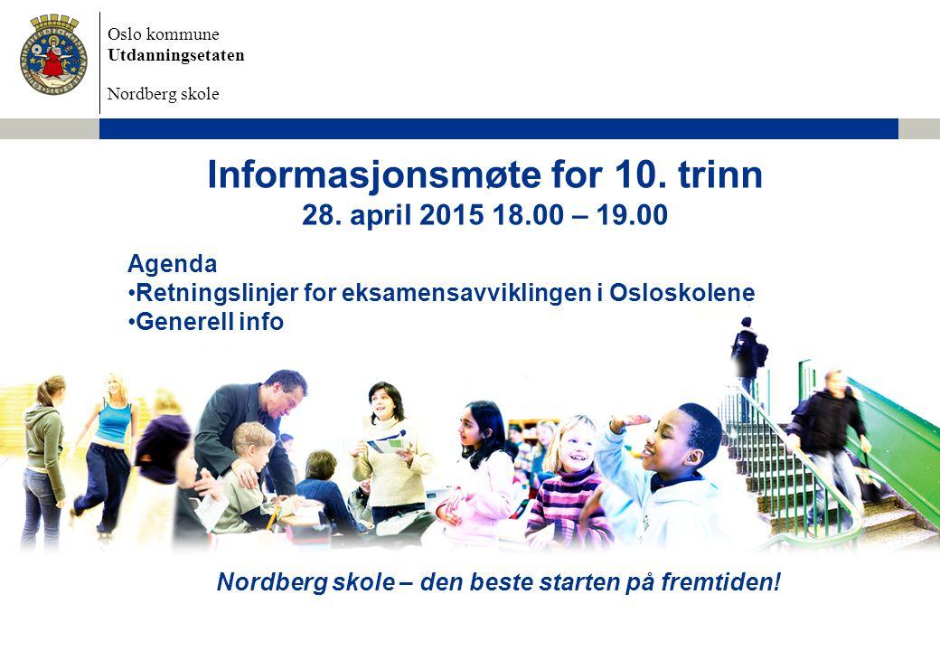 Oslo kommune Utdanningsetaten Nordberg skole Informasjonsmøte for 10. trinn 28. april 2015 18.00 – 19.00 Agenda Retningslinjer for eksamensavviklingen