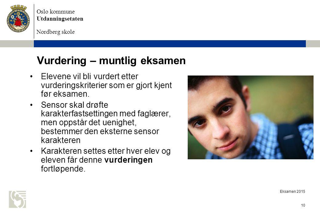 Oslo kommune Utdanningsetaten Nordberg skole Eksamen 2015 10 Vurdering – muntlig eksamen Elevene vil bli vurdert etter vurderingskriterier som er gjort kjent før eksamen.