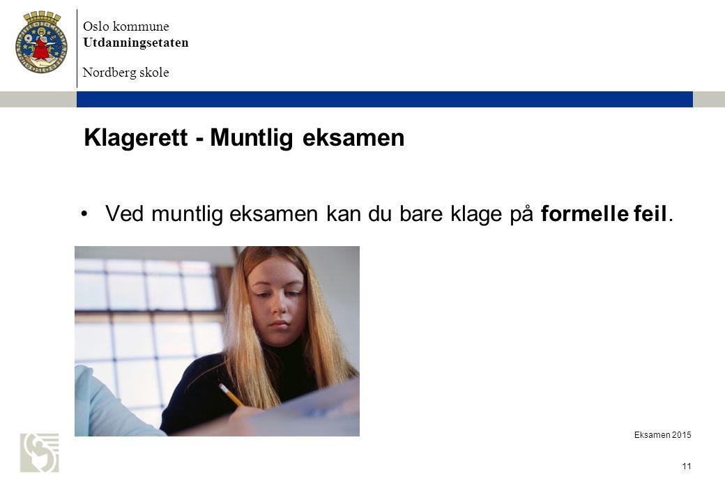Oslo kommune Utdanningsetaten Nordberg skole Eksamen 2015 11 Klagerett - Muntlig eksamen Ved muntlig eksamen kan du bare klage på formelle feil.