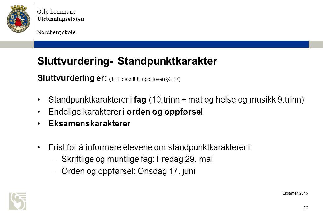 Oslo kommune Utdanningsetaten Nordberg skole Eksamen 2015 12 Sluttvurdering- Standpunktkarakter Sluttvurdering er: (jfr. Forskrift til oppl.loven §3-1