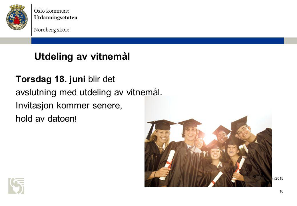 Oslo kommune Utdanningsetaten Nordberg skole Eksamen 2015 16 Utdeling av vitnemål Torsdag 18. juni blir det avslutning med utdeling av vitnemål. Invit