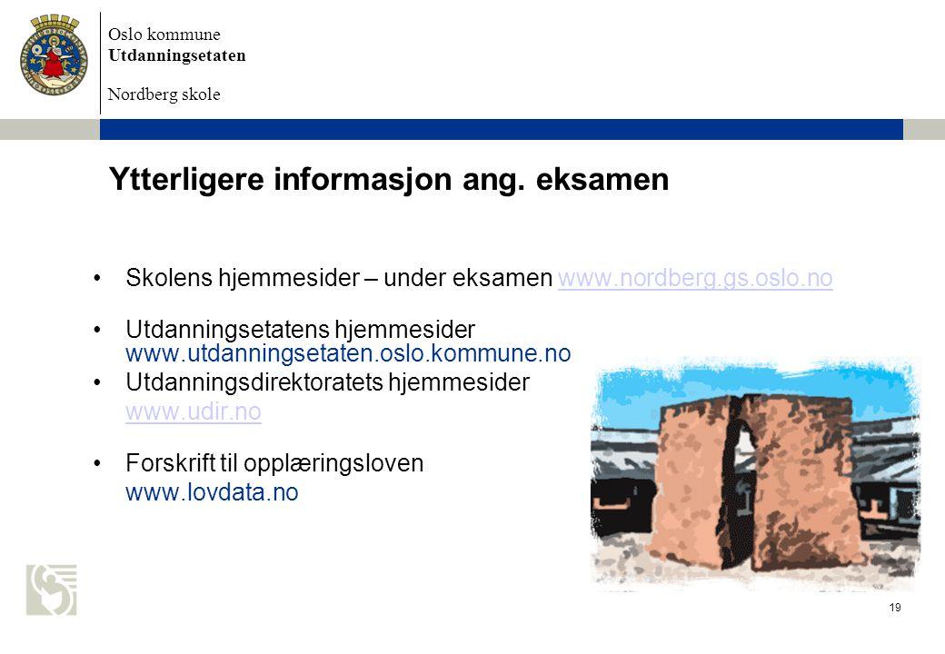 Oslo kommune Utdanningsetaten Nordberg skole Eksamen 2015 19 Ytterligere informasjon ang. eksamen Skolens hjemmesider – under eksamen www.nordberg.gs.
